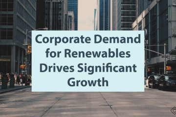 Corporate Demand for Renewables Drives Significant Growth