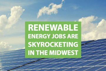 Renewable Energy Jobs Are Skyrocketing in the Midwest