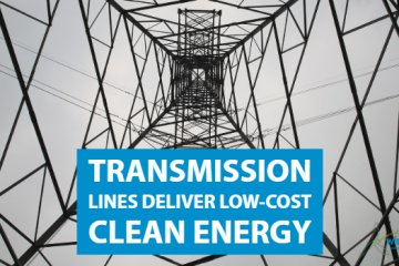 Transmission Lines Essential for Reliable, Low-Cost Energy