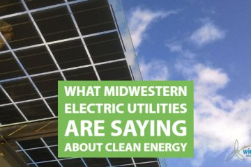 What Midwestern Electric Utilities Are Saying About Clean Energy